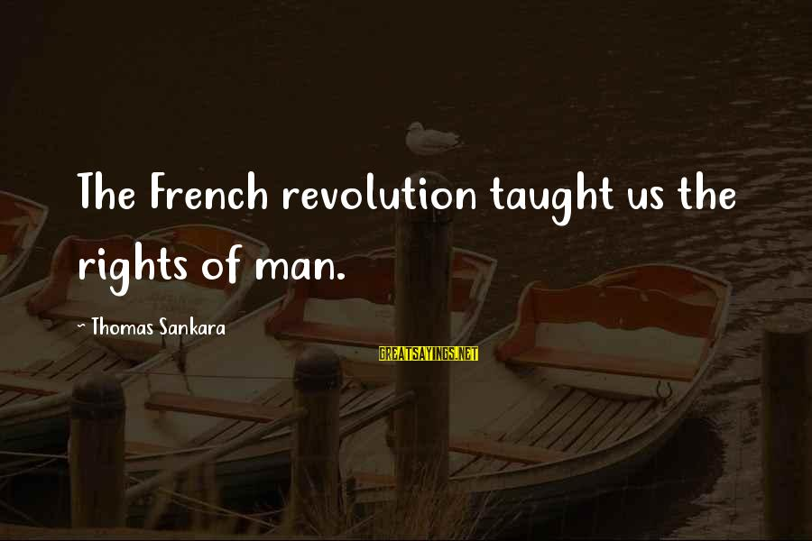 French Revolution Sayings By Thomas Sankara: The French revolution taught us the rights of man.