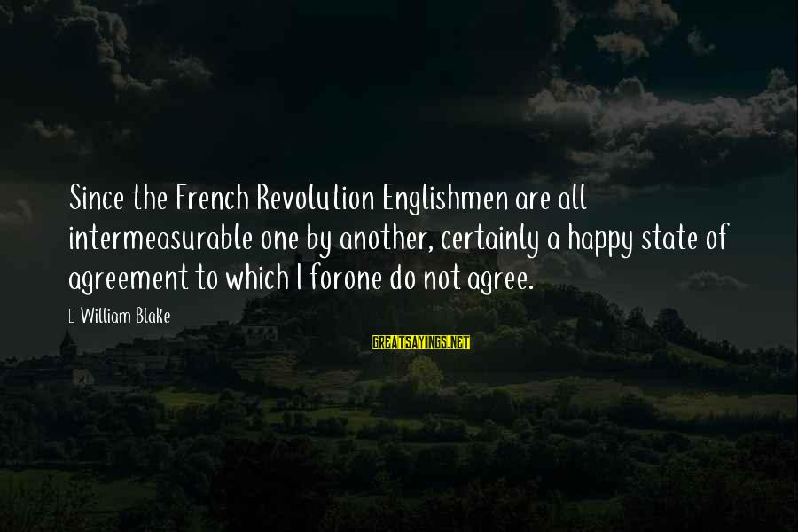 French Revolution Sayings By William Blake: Since the French Revolution Englishmen are all intermeasurable one by another, certainly a happy state
