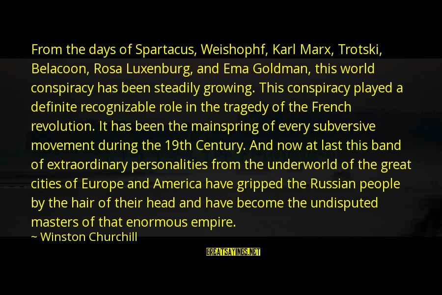 French Revolution Sayings By Winston Churchill: From the days of Spartacus, Weishophf, Karl Marx, Trotski, Belacoon, Rosa Luxenburg, and Ema Goldman,