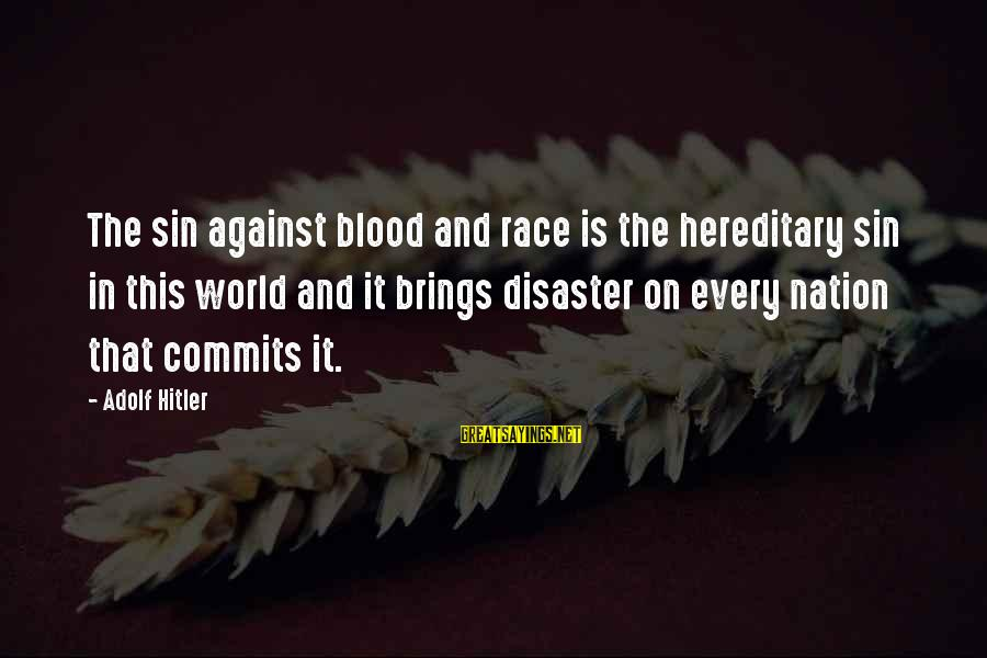 French Victory Sayings By Adolf Hitler: The sin against blood and race is the hereditary sin in this world and it