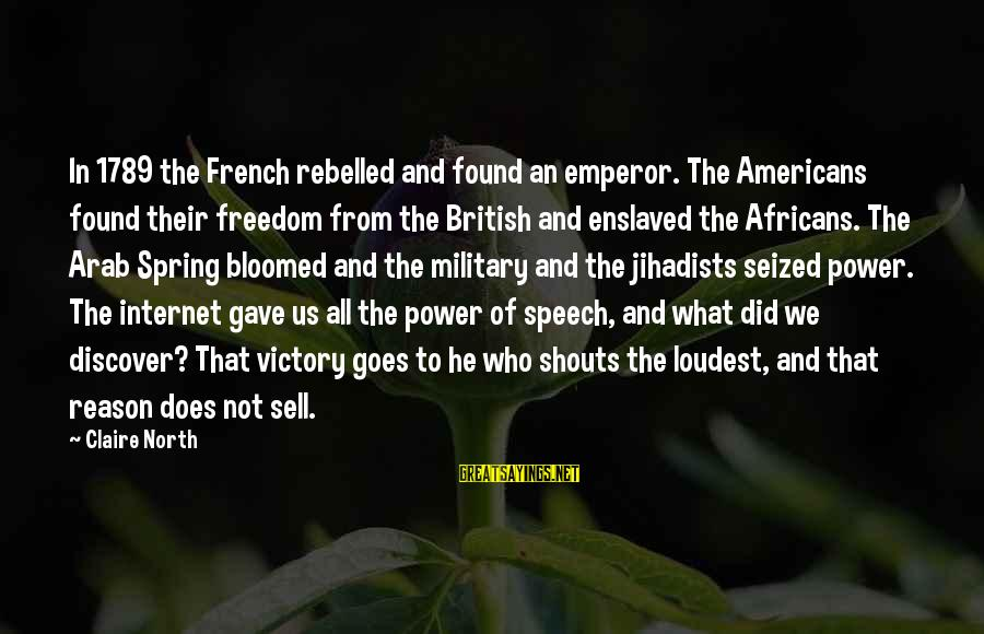 French Victory Sayings By Claire North: In 1789 the French rebelled and found an emperor. The Americans found their freedom from