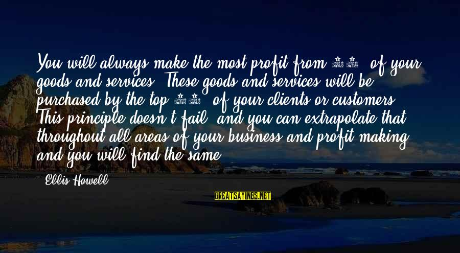 French Victory Sayings By Ellis Howell: You will always make the most profit from 20% of your goods and services. These