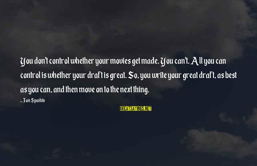 French Victory Sayings By Jon Spaihts: You don't control whether your movies get made. You can't. All you can control is