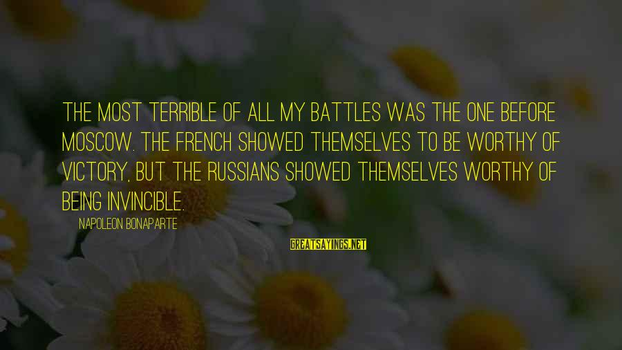 French Victory Sayings By Napoleon Bonaparte: The most terrible of all my battles was the one before Moscow. The French showed