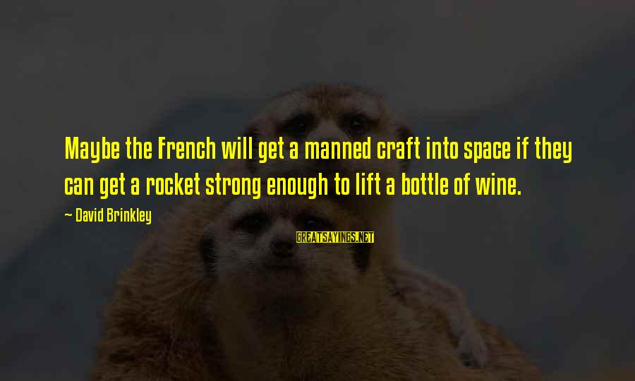 French Wine Sayings By David Brinkley: Maybe the French will get a manned craft into space if they can get a