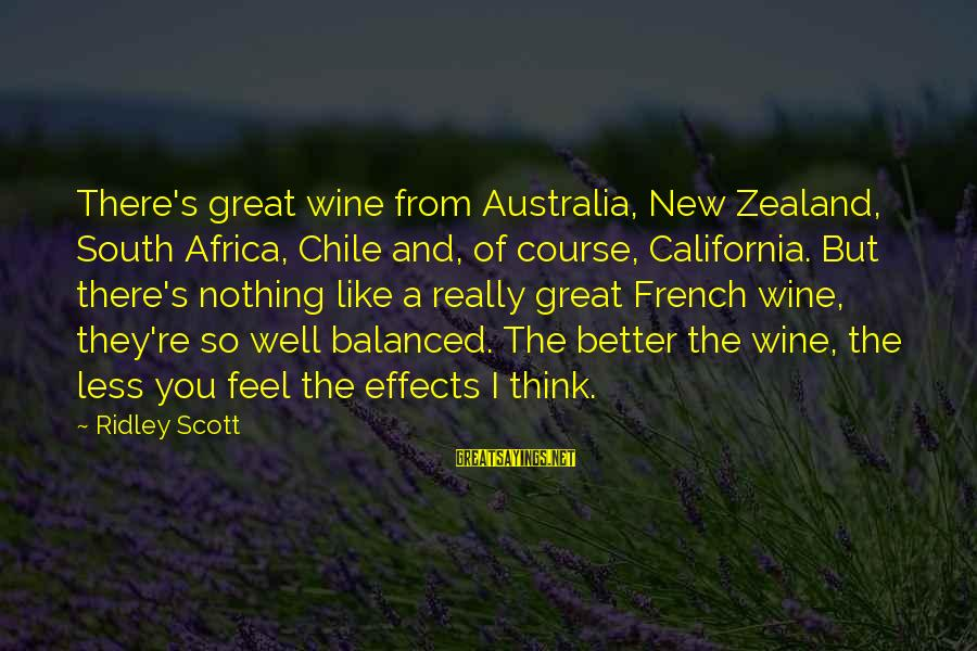 French Wine Sayings By Ridley Scott: There's great wine from Australia, New Zealand, South Africa, Chile and, of course, California. But