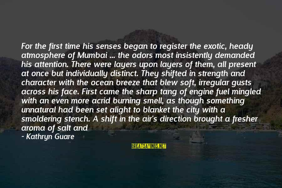 Fresher Sayings By Kathryn Guare: For the first time his senses began to register the exotic, heady atmosphere of Mumbai