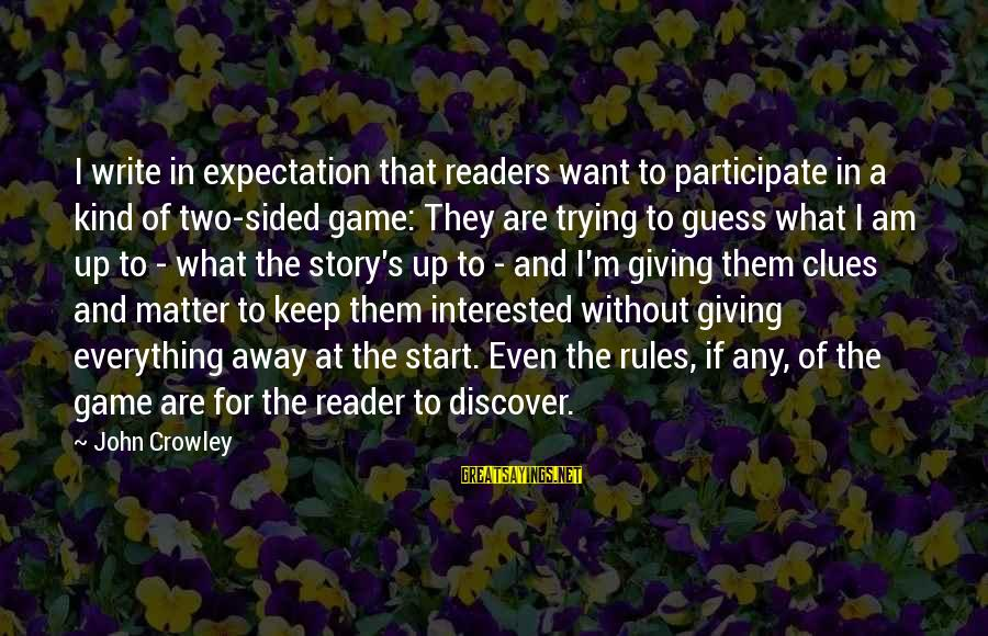 Freud Dora Sayings By John Crowley: I write in expectation that readers want to participate in a kind of two-sided game: