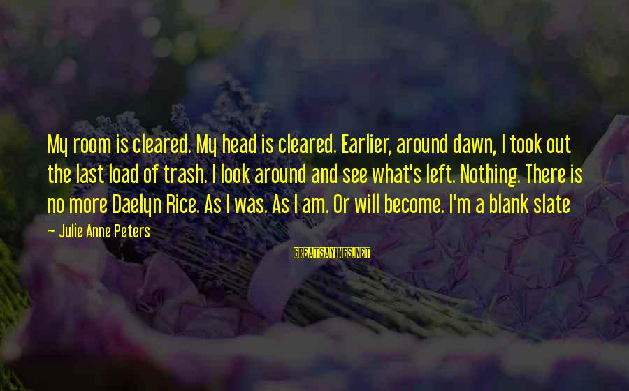 Freud Dora Sayings By Julie Anne Peters: My room is cleared. My head is cleared. Earlier, around dawn, I took out the