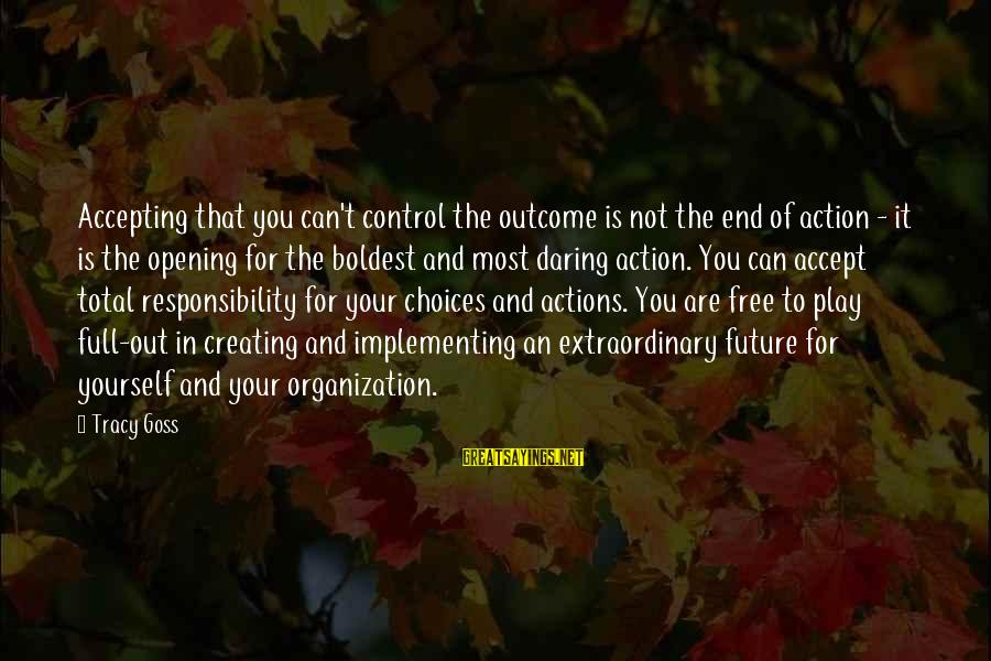 Freud Dora Sayings By Tracy Goss: Accepting that you can't control the outcome is not the end of action - it