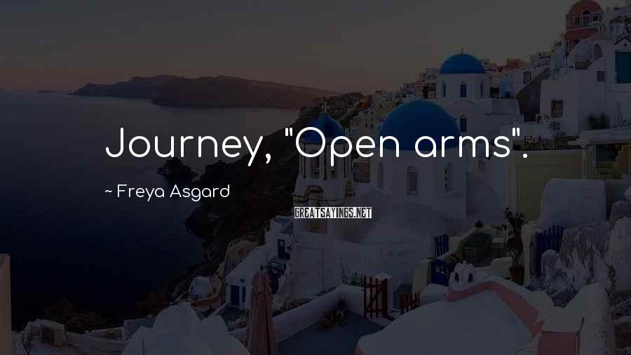 "Freya Asgard Sayings: Journey, ""Open arms""."