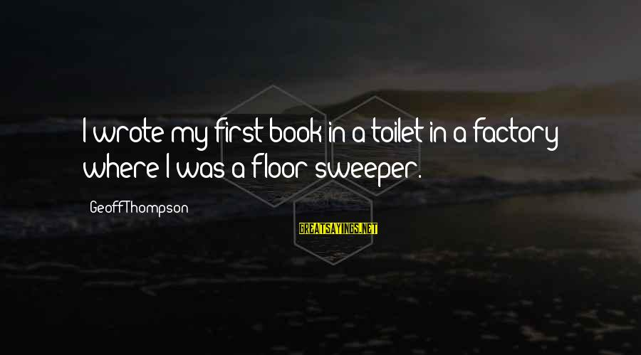 Friday Afternoon Funny Sayings By Geoff Thompson: I wrote my first book in a toilet in a factory where I was a