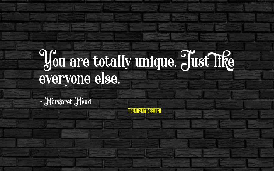Friday Afternoon Funny Sayings By Margaret Mead: You are totally unique. Just like everyone else.