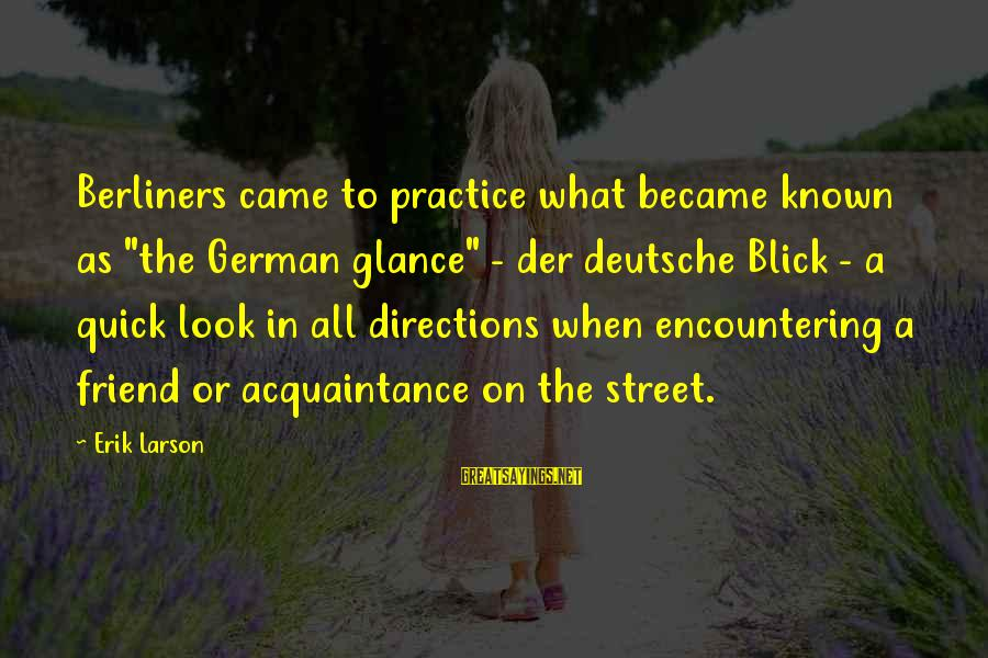 "Friend Vs Acquaintance Sayings By Erik Larson: Berliners came to practice what became known as ""the German glance"" - der deutsche Blick"