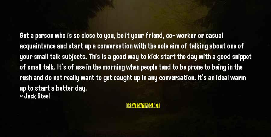 Friend Vs Acquaintance Sayings By Jack Steel: Get a person who is so close to you, be it your friend, co- worker
