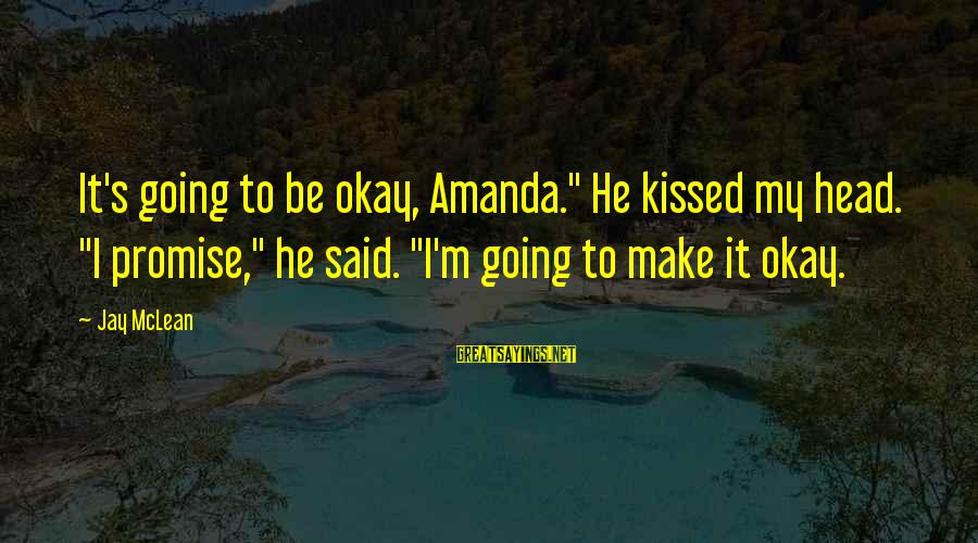 """Friend Zone Relationship Sayings By Jay McLean: It's going to be okay, Amanda."""" He kissed my head. """"I promise,"""" he said. """"I'm"""