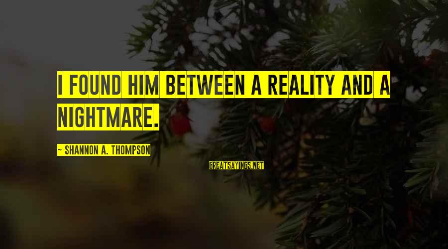 Friend Zone Relationship Sayings By Shannon A. Thompson: I found him between a reality and a nightmare.