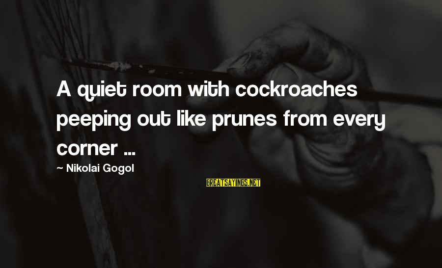 Friends And Family Being Fake Sayings By Nikolai Gogol: A quiet room with cockroaches peeping out like prunes from every corner ...
