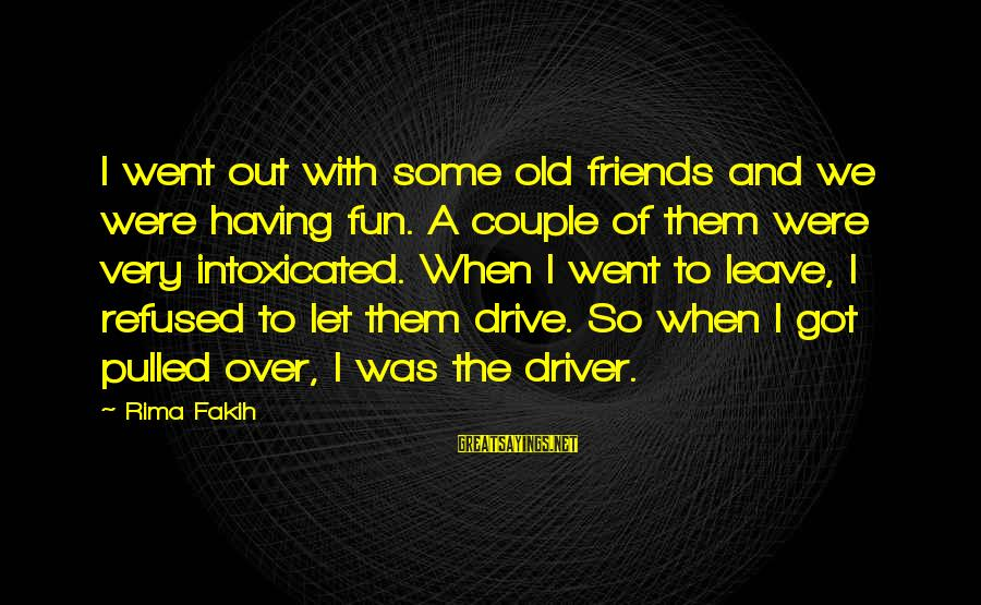 Friends And Having Fun Sayings By Rima Fakih: I went out with some old friends and we were having fun. A couple of