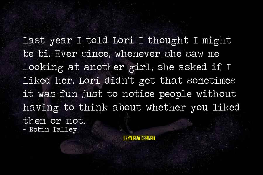 Friends And Having Fun Sayings By Robin Talley: Last year I told Lori I thought I might be bi. Ever since, whenever she
