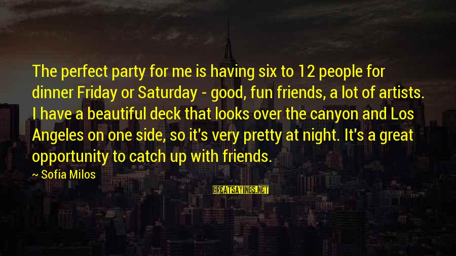 Friends And Having Fun Sayings By Sofia Milos: The perfect party for me is having six to 12 people for dinner Friday or