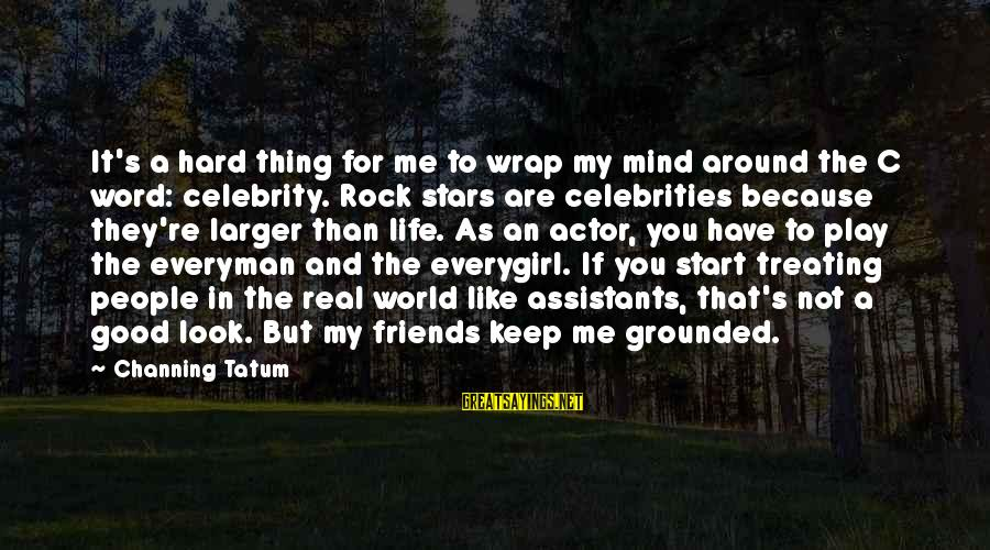 Friends And Stars Sayings By Channing Tatum: It's a hard thing for me to wrap my mind around the C word: celebrity.