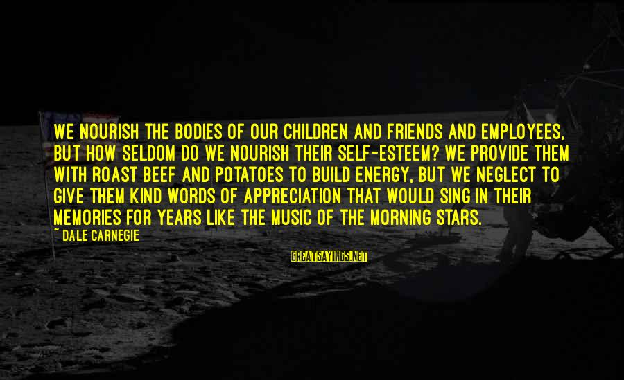 Friends And Stars Sayings By Dale Carnegie: We nourish the bodies of our children and friends and employees, but how seldom do