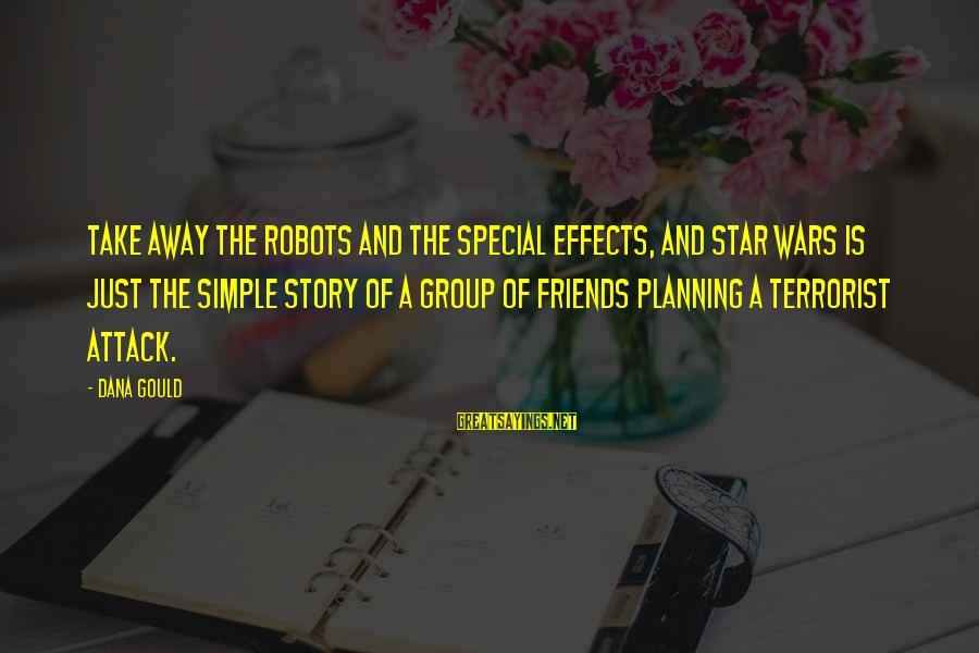 Friends And Stars Sayings By Dana Gould: Take away the robots and the special effects, and Star Wars is just the simple