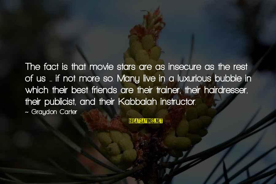 Friends And Stars Sayings By Graydon Carter: The fact is that movie stars are as insecure as the rest of us -