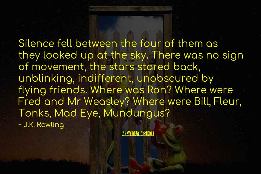 Friends And Stars Sayings By J.K. Rowling: Silence fell between the four of them as they looked up at the sky. There