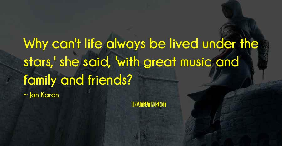 Friends And Stars Sayings By Jan Karon: Why can't life always be lived under the stars,' she said, 'with great music and