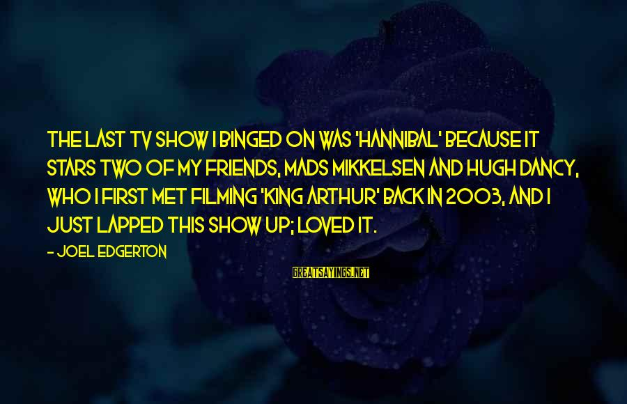 Friends And Stars Sayings By Joel Edgerton: The last TV show I binged on was 'Hannibal' because it stars two of my