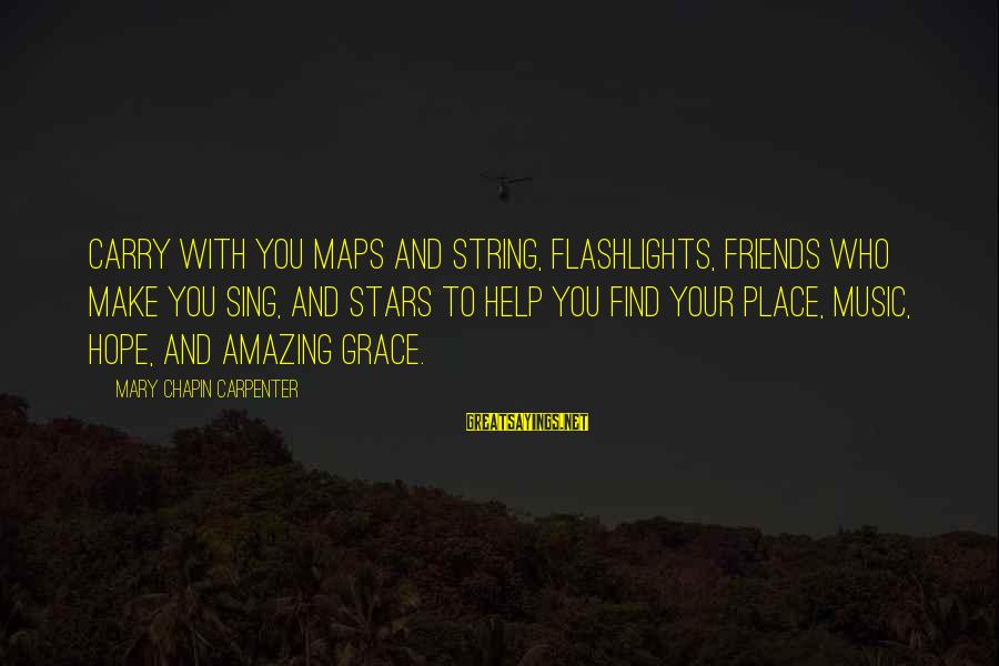Friends And Stars Sayings By Mary Chapin Carpenter: Carry with you maps and string, flashlights, friends who make you sing, and stars to