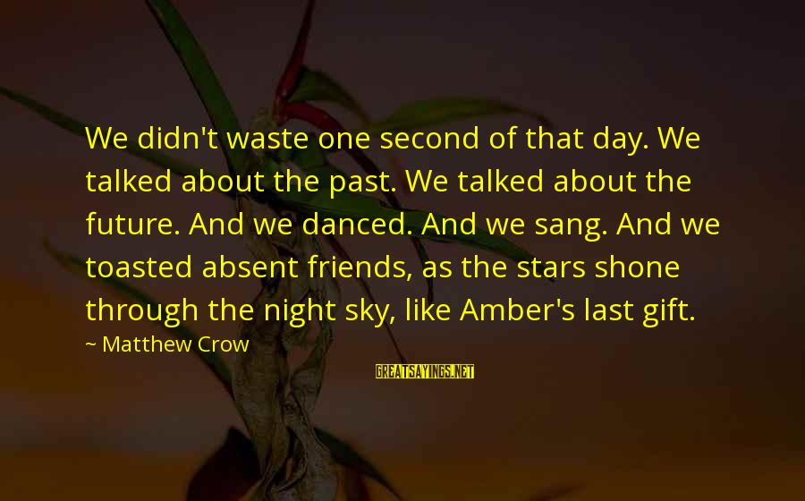 Friends And Stars Sayings By Matthew Crow: We didn't waste one second of that day. We talked about the past. We talked