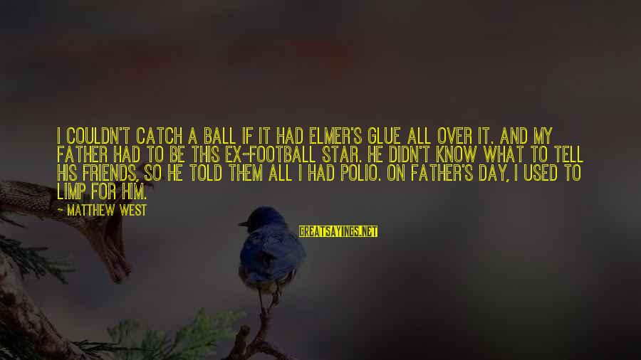 Friends And Stars Sayings By Matthew West: I couldn't catch a ball if it had Elmer's Glue all over it. And my