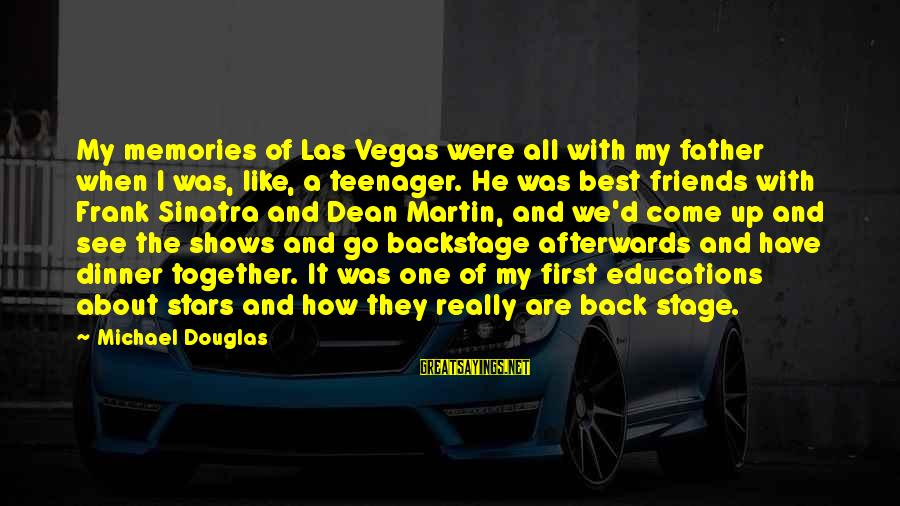 Friends And Stars Sayings By Michael Douglas: My memories of Las Vegas were all with my father when I was, like, a