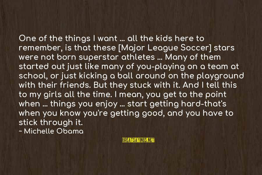 Friends And Stars Sayings By Michelle Obama: One of the things I want ... all the kids here to remember, is that