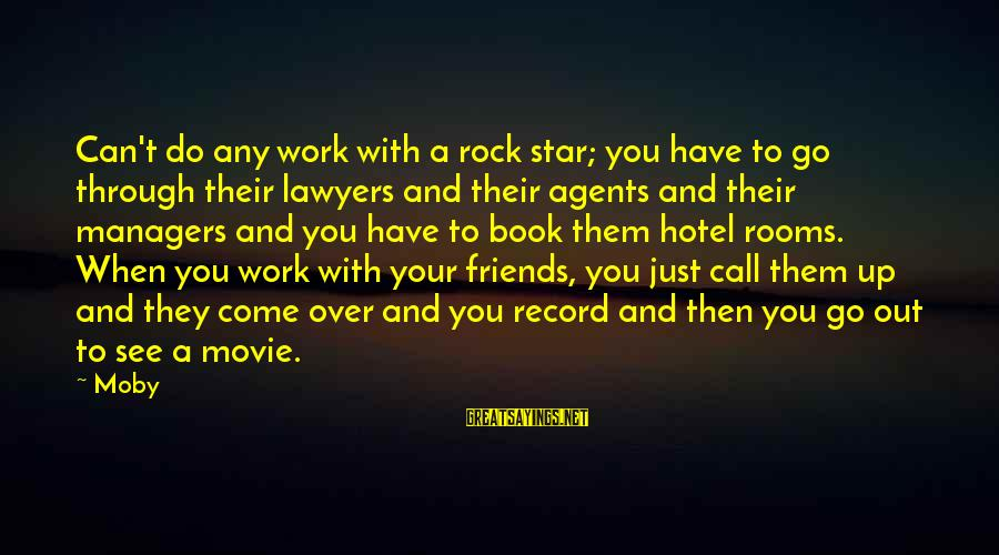 Friends And Stars Sayings By Moby: Can't do any work with a rock star; you have to go through their lawyers