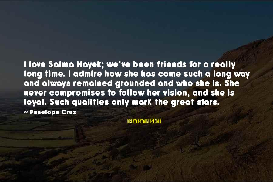 Friends And Stars Sayings By Penelope Cruz: I love Salma Hayek; we've been friends for a really long time. I admire how