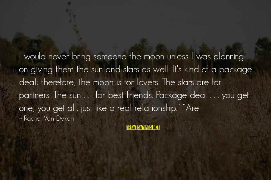 Friends And Stars Sayings By Rachel Van Dyken: I would never bring someone the moon unless I was planning on giving them the