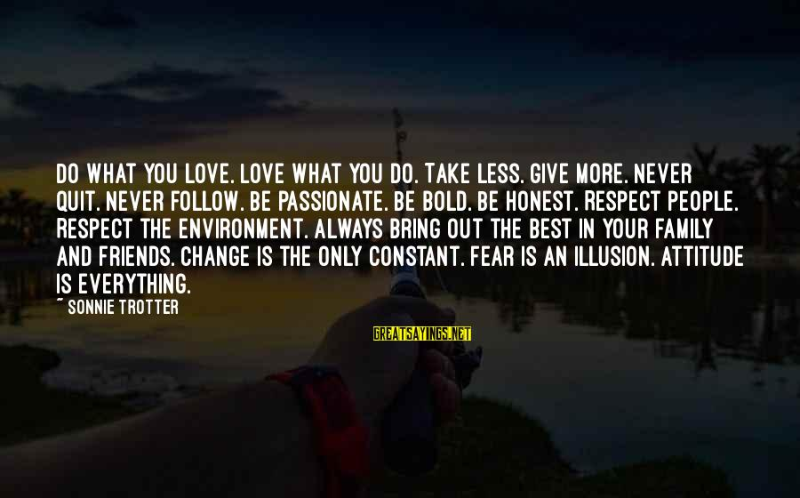 Friends Attitude Change Sayings By Sonnie Trotter: Do what you love. Love what you do. Take less. Give more. Never quit. Never