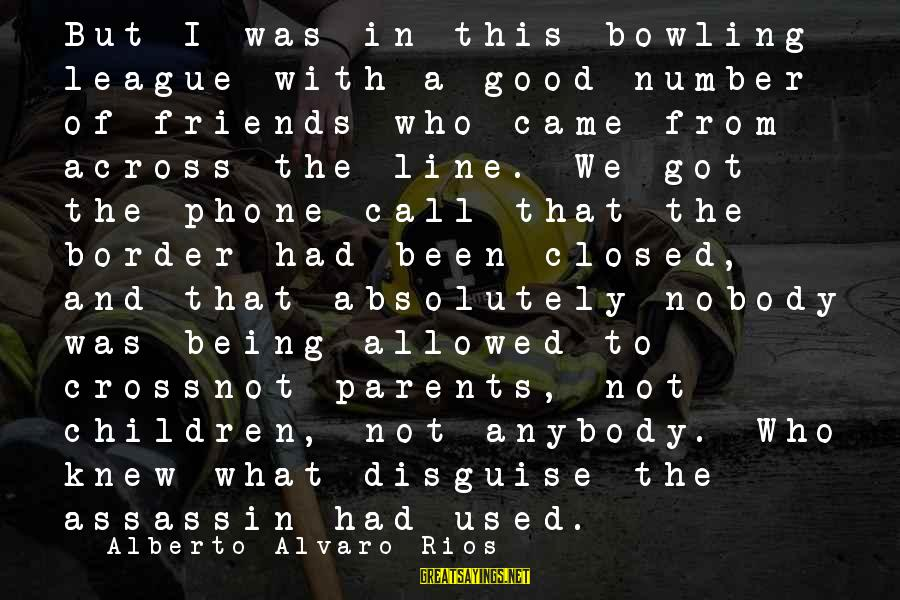 Friends In Disguise Sayings By Alberto Alvaro Rios: But I was in this bowling league with a good number of friends who came