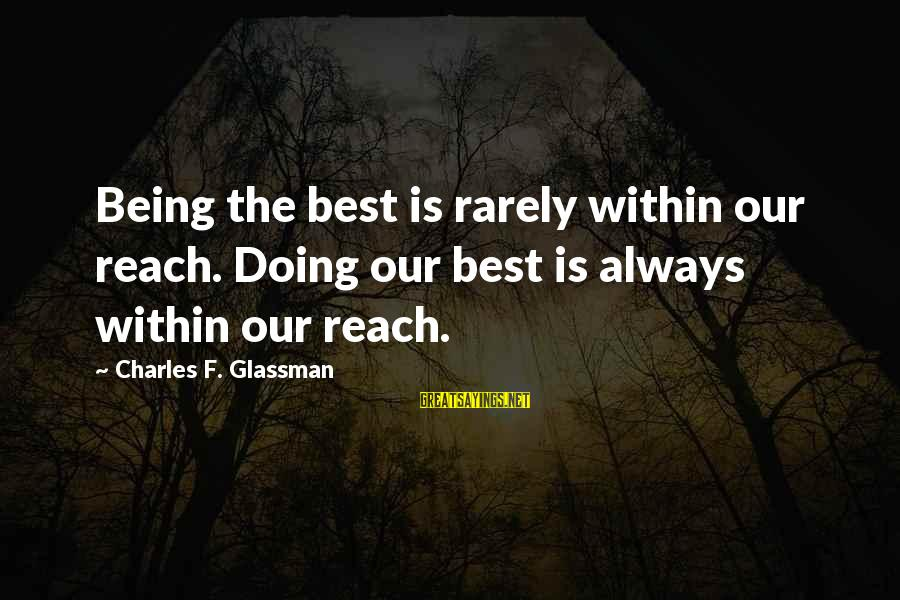 Friends In Disguise Sayings By Charles F. Glassman: Being the best is rarely within our reach. Doing our best is always within our