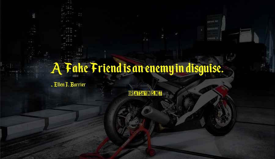 Friends In Disguise Sayings By Ellen J. Barrier: A Fake Friend is an enemy in disguise.
