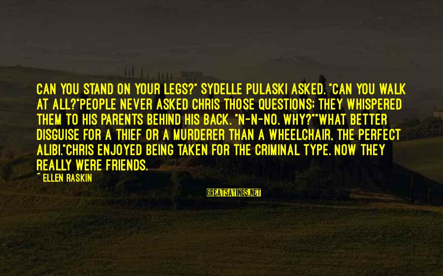 """Friends In Disguise Sayings By Ellen Raskin: Can you stand on your legs?"""" Sydelle Pulaski asked. """"Can you walk at all?""""People never"""
