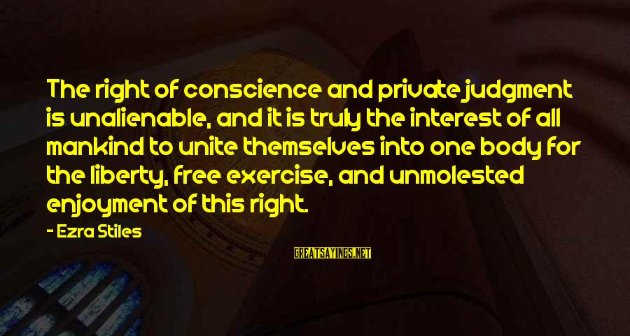 Friends In Disguise Sayings By Ezra Stiles: The right of conscience and private judgment is unalienable, and it is truly the interest