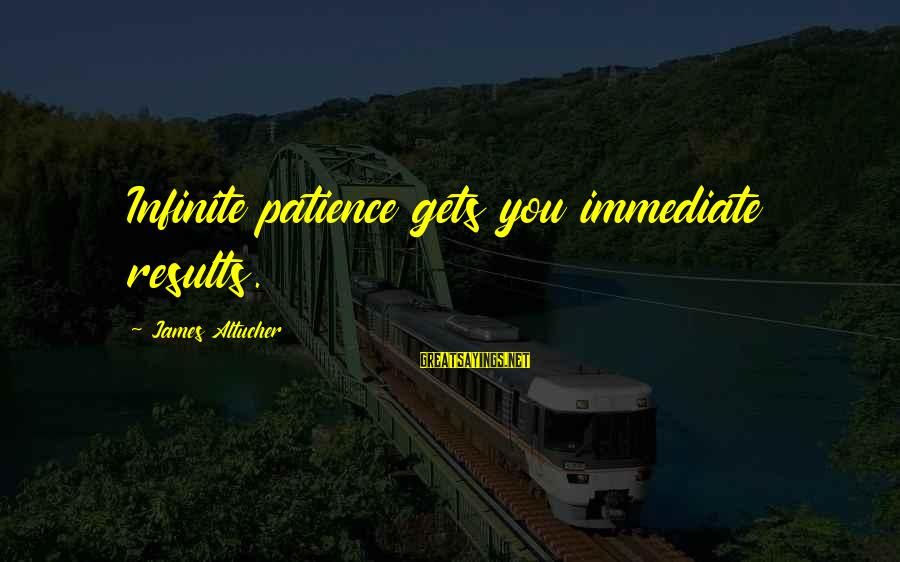 Friends In Disguise Sayings By James Altucher: Infinite patience gets you immediate results.