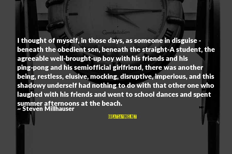 Friends In Disguise Sayings By Steven Millhauser: I thought of myself, in those days, as someone in disguise - beneath the obedient
