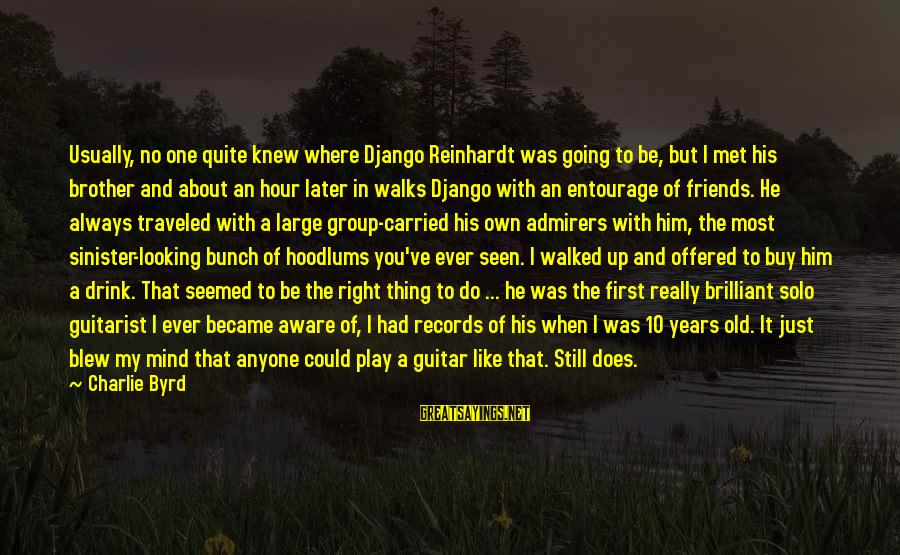 Friends Just Met Sayings By Charlie Byrd: Usually, no one quite knew where Django Reinhardt was going to be, but I met