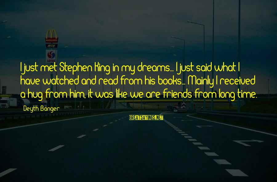 Friends Just Met Sayings By Deyth Banger: I just met Stephen King in my dreams... I just said what I have watched
